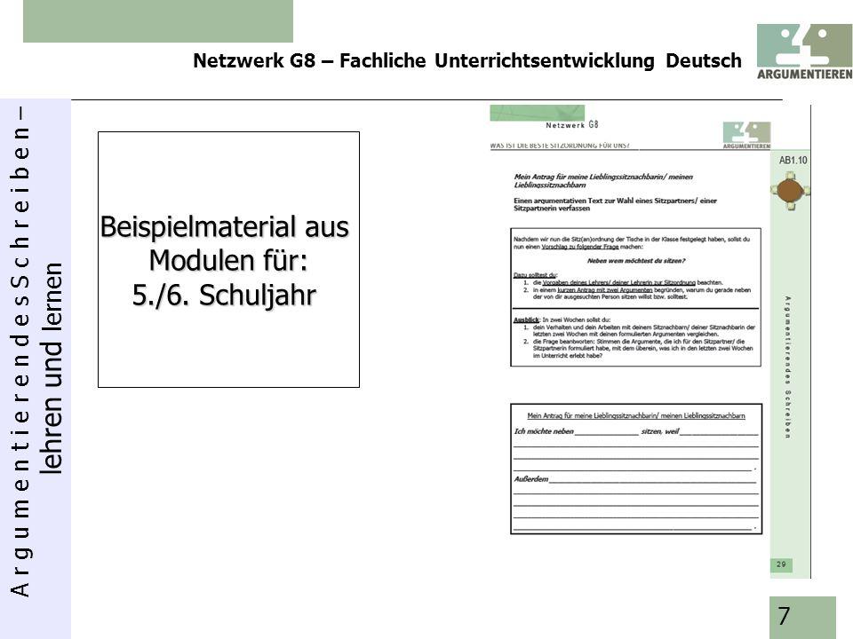 A r g u m e n t i e r e n d e s S c h r e i b e n – lehren und lernen Netzwerk G8 – Fachliche Unterrichtsentwicklung Deutsch 8 Beispielmaterial aus Modulen für: 5./6.