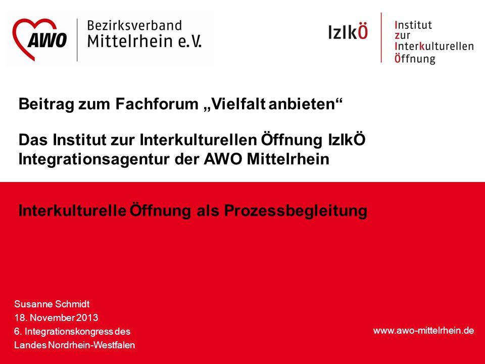 www.awo-mittelrhein.de Beitrag zum Fachforum Vielfalt anbieten Das Institut zur Interkulturellen Öffnung IzIkÖ Integrationsagentur der AWO Mittelrhein