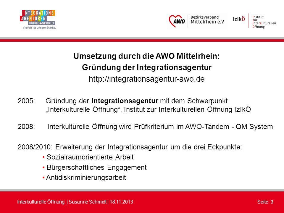 Interkulturelle Öffnung | Susanne Schmidt | 18.11.2013Seite: 3 Umsetzung durch die AWO Mittelrhein: Gründung der Integrationsagentur http://integratio