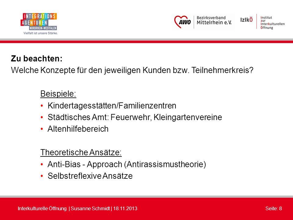 Interkulturelle Öffnung | Susanne Schmidt | 18.11.2013Seite: 8 Zu beachten: Welche Konzepte für den jeweiligen Kunden bzw. Teilnehmerkreis? Beispiele: