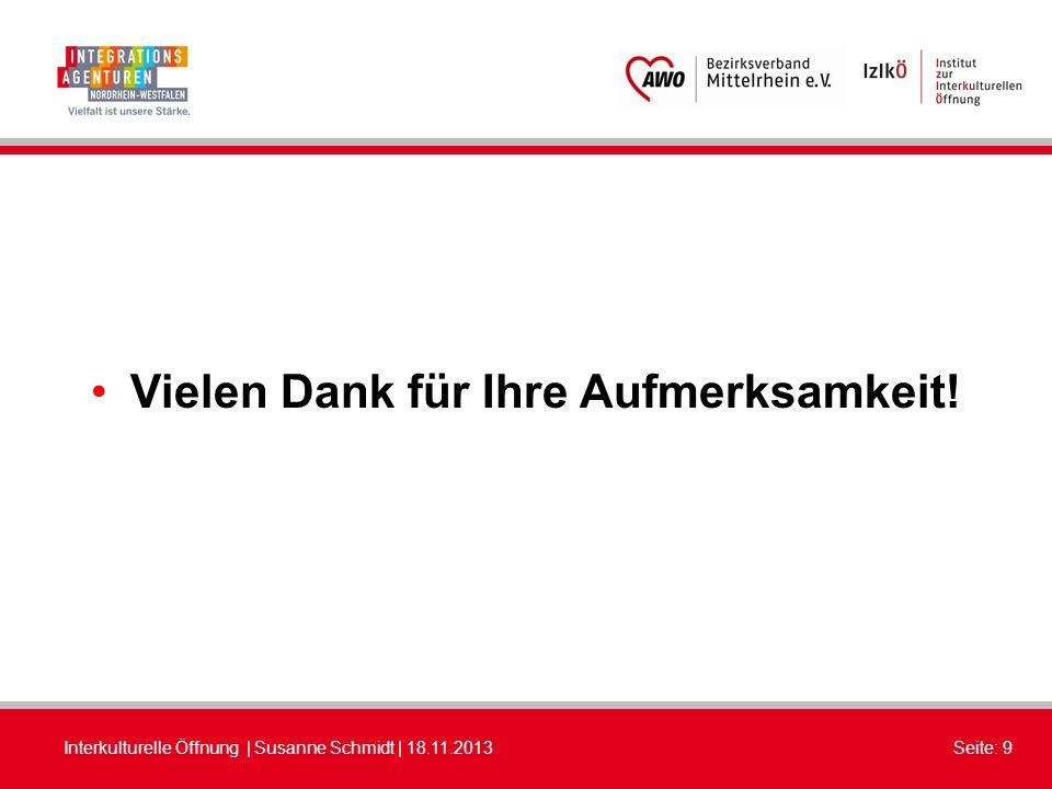 Interkulturelle Öffnung | Susanne Schmidt | 18.11.2013Seite: 9 Vielen Dank für Ihre Aufmerksamkeit!