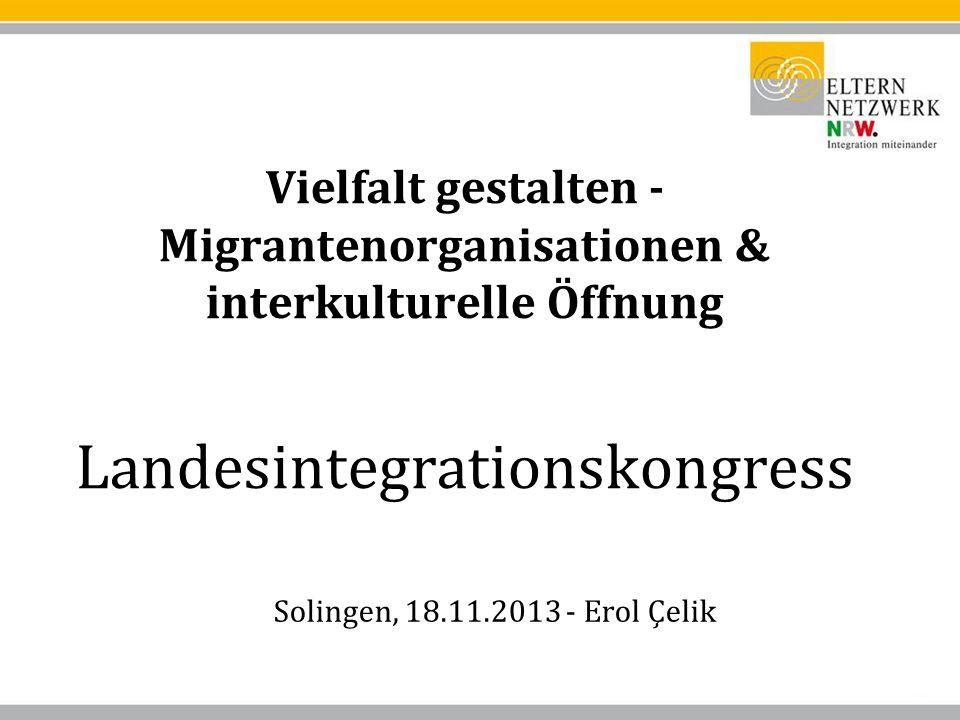Vielfalt gestalten - Migrantenorganisationen & interkulturelle Öffnung Landesintegrationskongress Solingen, 18.11.2013 - Erol Çelik