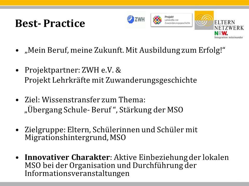Best- Practice Mein Beruf, meine Zukunft. Mit Ausbildung zum Erfolg! Projektpartner: ZWH e.V. & Projekt Lehrkräfte mit Zuwanderungsgeschichte Ziel: Wi
