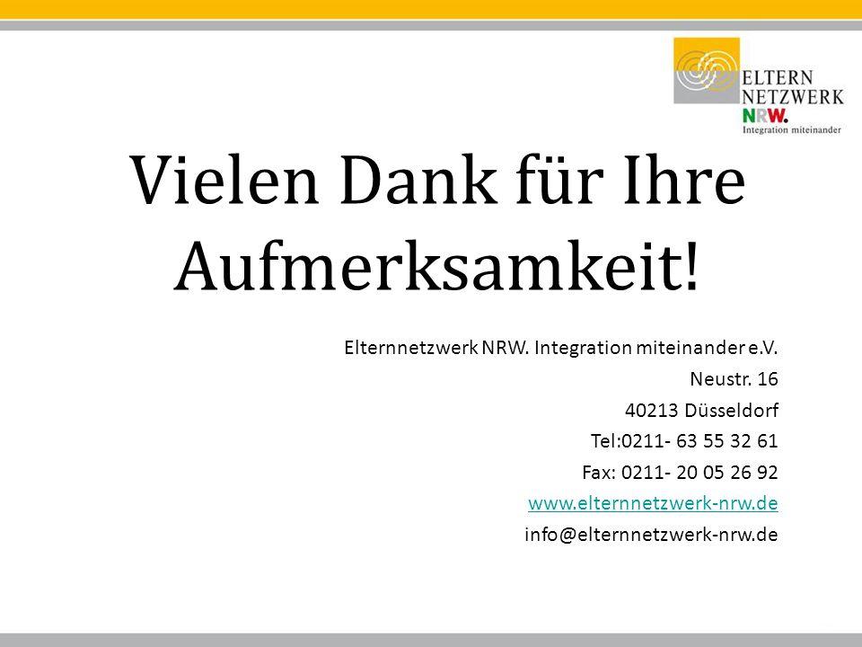 Vielen Dank für Ihre Aufmerksamkeit! Elternnetzwerk NRW. Integration miteinander e.V. Neustr. 16 40213 Düsseldorf Tel:0211- 63 55 32 61 Fax: 0211- 20