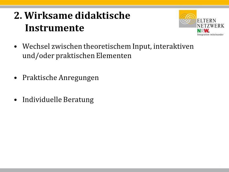 2. Wirksame didaktische Instrumente Wechsel zwischen theoretischem Input, interaktiven und/oder praktischen Elementen Praktische Anregungen Individuel