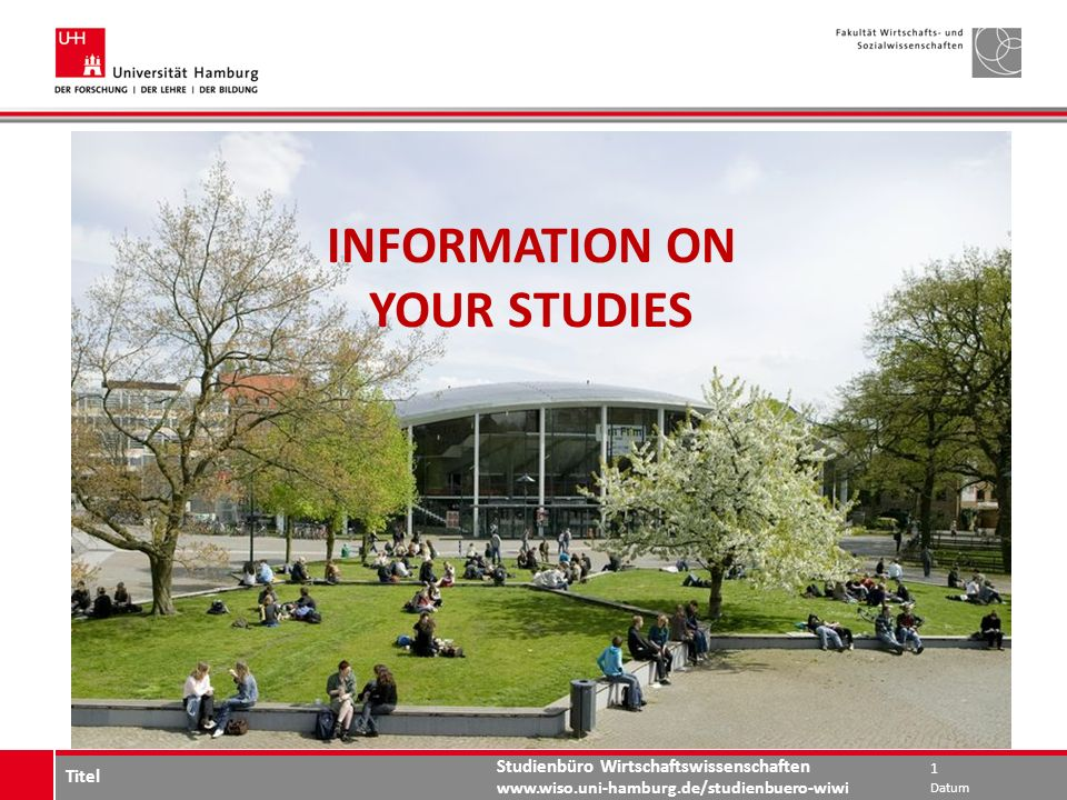 Studienbüro Wirtschaftswissenschaften www.wiso.uni-hamburg.de/studienbuero-wiwi INFORMATION ON YOUR STUDIES Datum 1 Titel