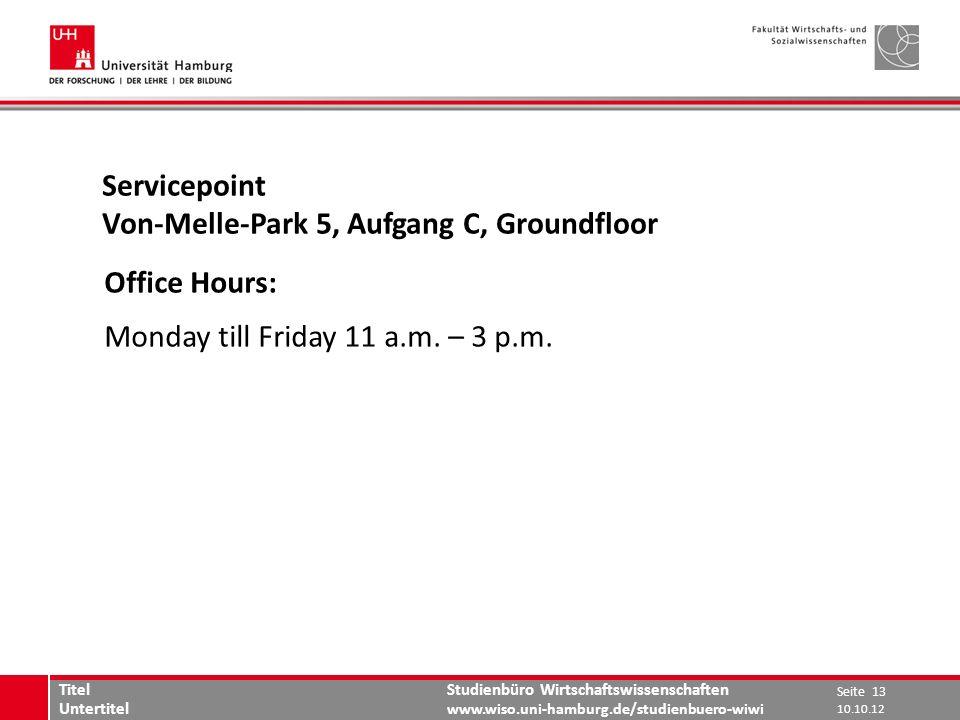 Studienbüro Wirtschaftswissenschaften www.wiso.uni-hamburg.de/studienbuero-wiwi Servicepoint Von-Melle-Park 5, Aufgang C, Groundfloor Office Hours: Monday till Friday 11 a.m.