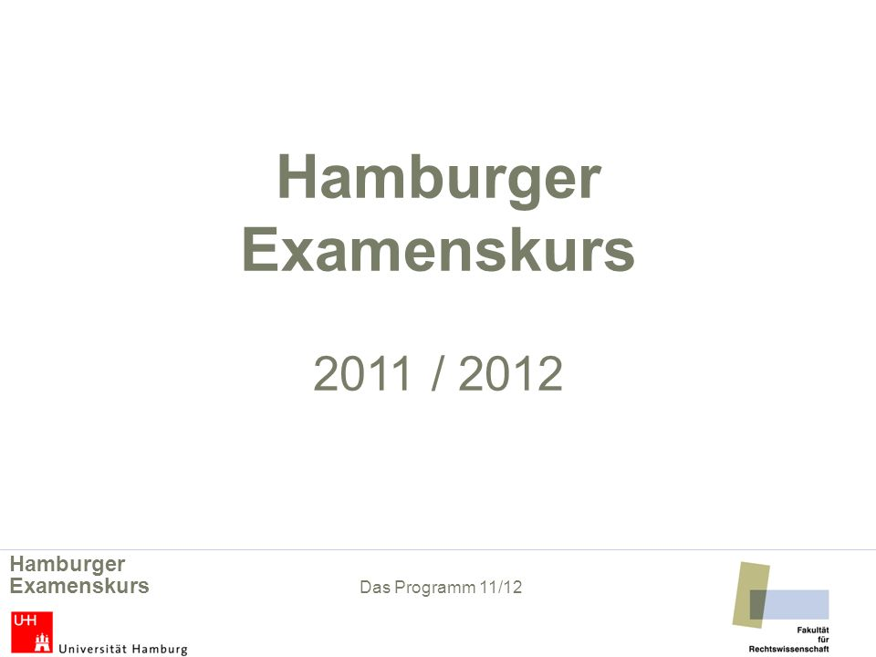 Hamburger Examenskurs 2011 / 2012 Hamburger Examenskurs Das Programm 11/12