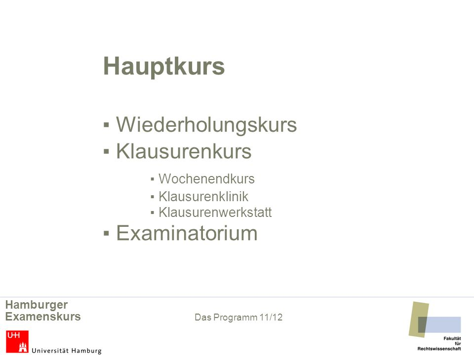 Hauptkurs Wiederholungskurs Klausurenkurs Wochenendkurs Klausurenklinik Klausurenwerkstatt Examinatorium Hamburger Examenskurs Das Programm 11/12