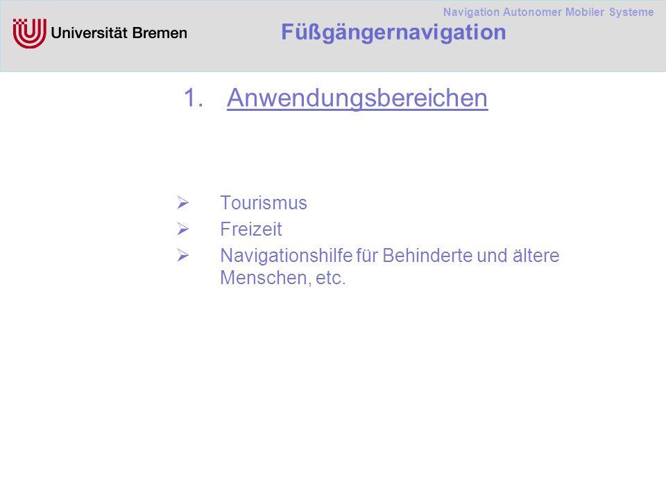 Navigation Autonomer Mobiler Systeme Füßgängernavigation 1.Anwendungsbereichen Tourismus Freizeit Navigationshilfe für Behinderte und ältere Menschen, etc.