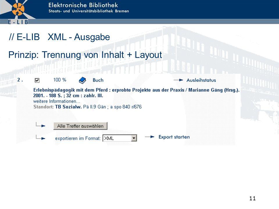 11 // E-LIB XML - Ausgabe Prinzip: Trennung von Inhalt + Layout