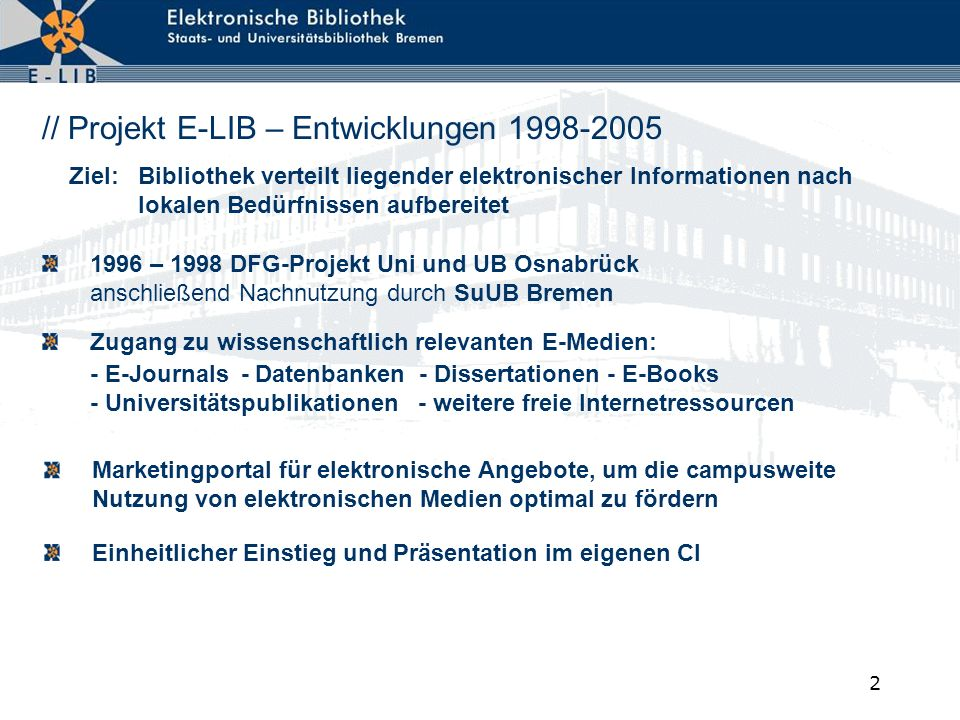 2 // Projekt E-LIB – Entwicklungen 1998-2005 Ziel:Bibliothek verteilt liegender elektronischer Informationen nach lokalen Bedürfnissen aufbereitet 199