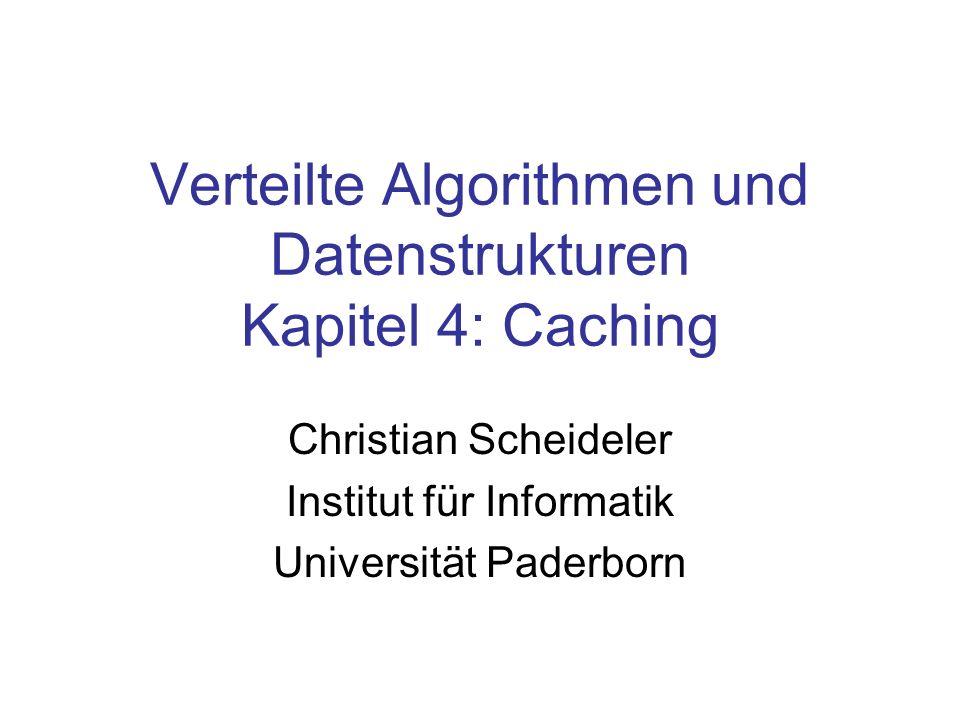 Verteilte Algorithmen und Datenstrukturen Kapitel 4: Caching Christian Scheideler Institut für Informatik Universität Paderborn
