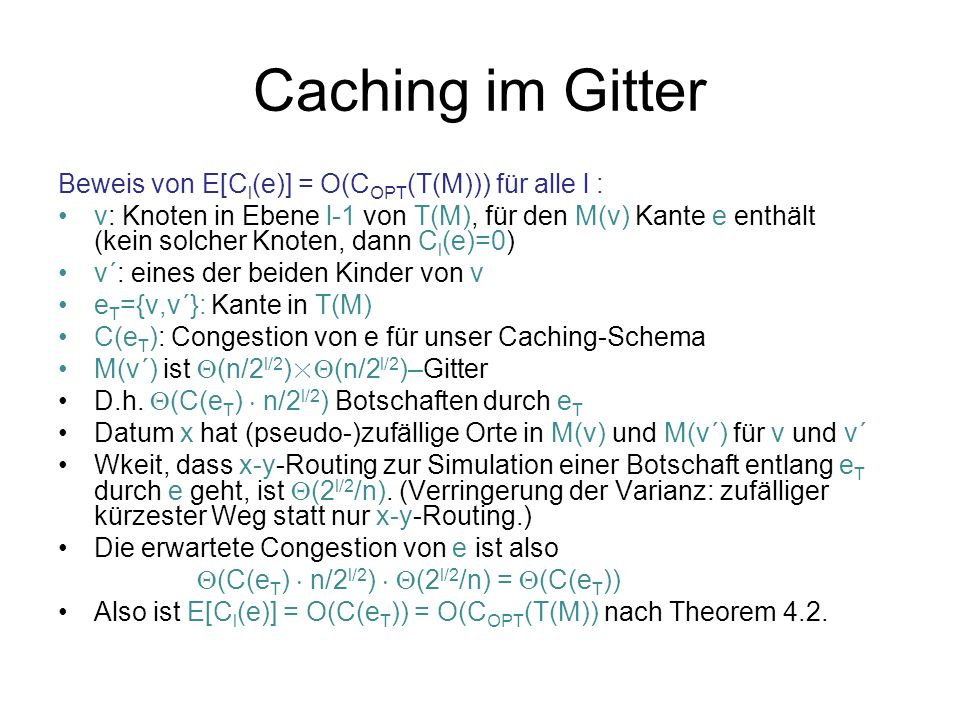 Caching im Gitter Beweis von E[C l (e)] = O(C OPT (T(M))) für alle l : v: Knoten in Ebene l-1 von T(M), für den M(v) Kante e enthält (kein solcher Kno