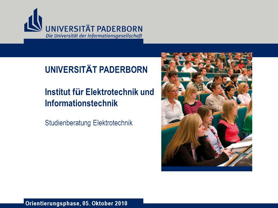 Orientierungsphase, 05. Oktober 2010 UNIVERSIT Ä T PADERBORN Institut f ü r Elektrotechnik und Informationstechnik Studienberatung Elektrotechnik