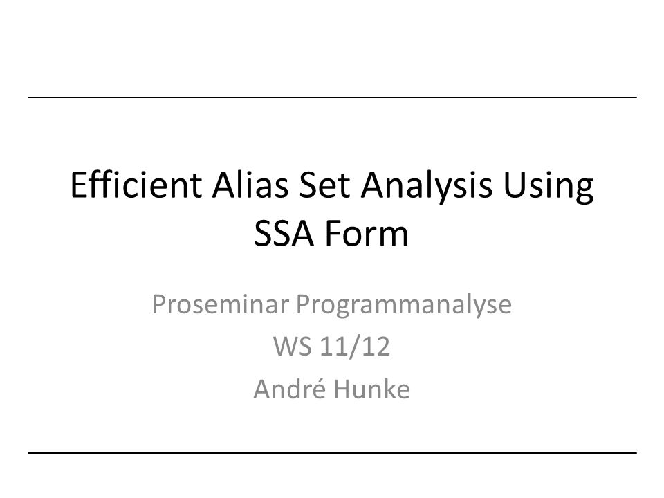 Efficient Alias Set Analysis Using SSA Form Proseminar Programmanalyse WS 11/12 André Hunke
