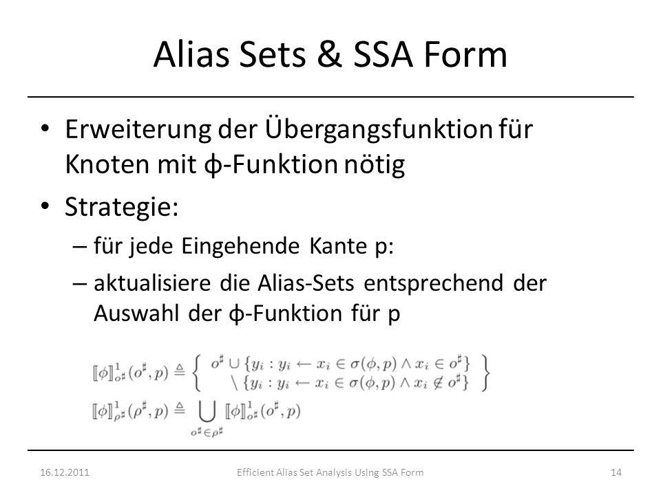Erweiterung der Übergangsfunktion für Knoten mit φ-Funktion nötig Strategie: – für jede Eingehende Kante p: – aktualisiere die Alias-Sets entsprechend der Auswahl der φ-Funktion für p 16.12.201114Efficient Alias Set Analysis Using SSA Form Alias Sets & SSA Form