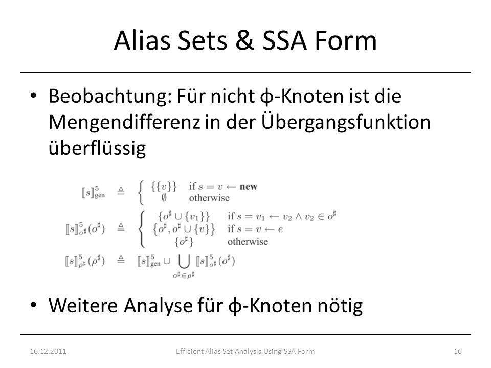 Beobachtung: Für nicht φ-Knoten ist die Mengendifferenz in der Übergangsfunktion überflüssig Weitere Analyse für φ-Knoten nötig 16.12.201116Efficient Alias Set Analysis Using SSA Form Alias Sets & SSA Form
