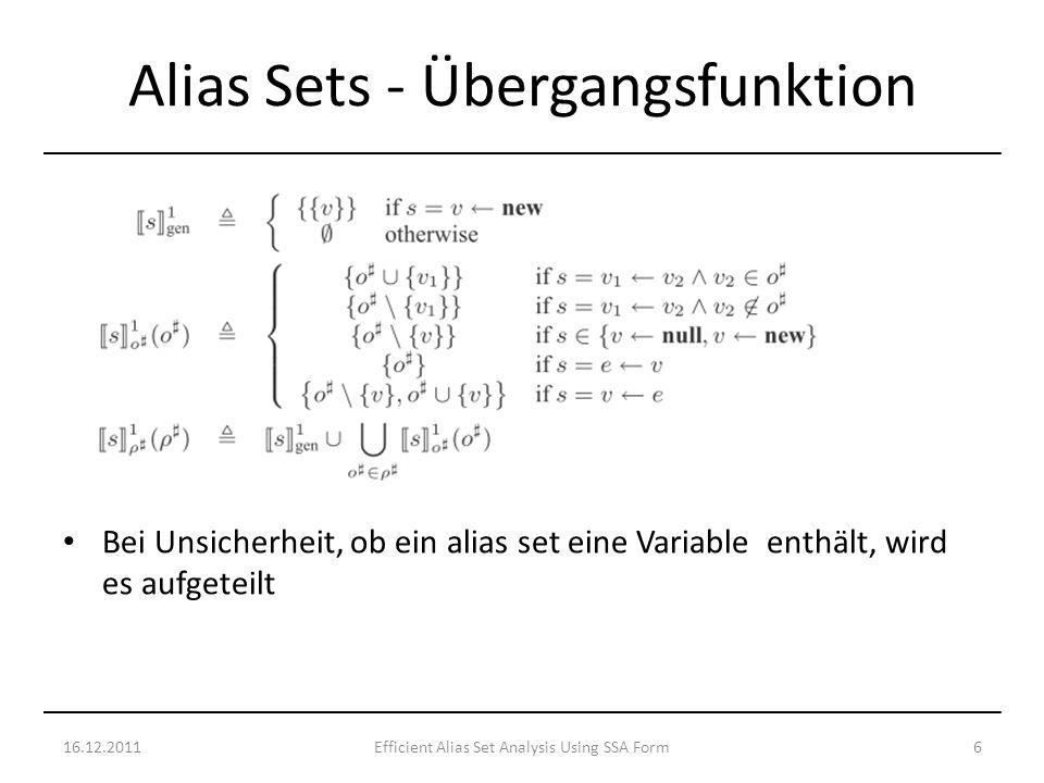 Bei Unsicherheit, ob ein alias set eine Variable enthält, wird es aufgeteilt 16.12.20116Efficient Alias Set Analysis Using SSA Form Alias Sets - Übergangsfunktion