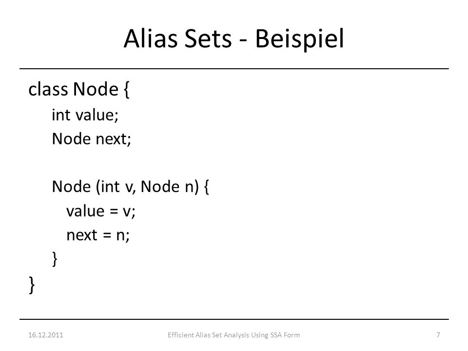 class Node { int value; Node next; Node (int v, Node n) { value = v; next = n; } 16.12.20117Efficient Alias Set Analysis Using SSA Form Alias Sets - Beispiel