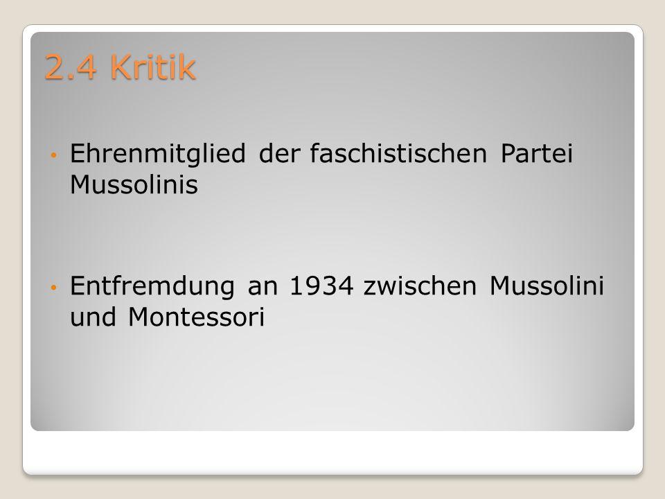2.4 Kritik Ehrenmitglied der faschistischen Partei Mussolinis Entfremdung an 1934 zwischen Mussolini und Montessori
