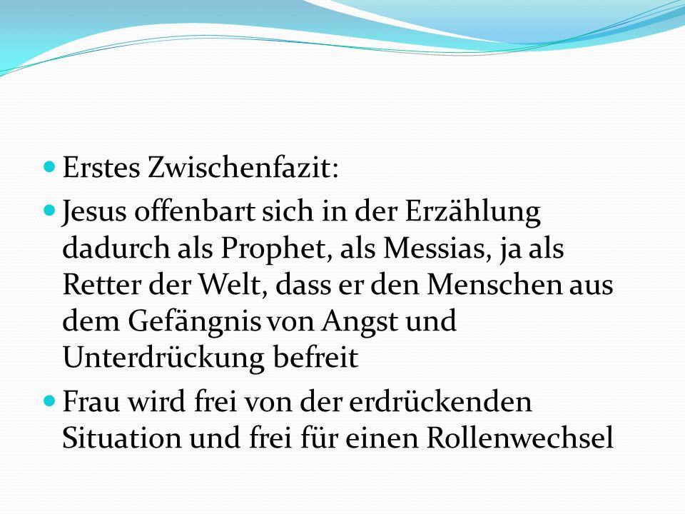 Erstes Zwischenfazit: Jesus offenbart sich in der Erzählung dadurch als Prophet, als Messias, ja als Retter der Welt, dass er den Menschen aus dem Gef