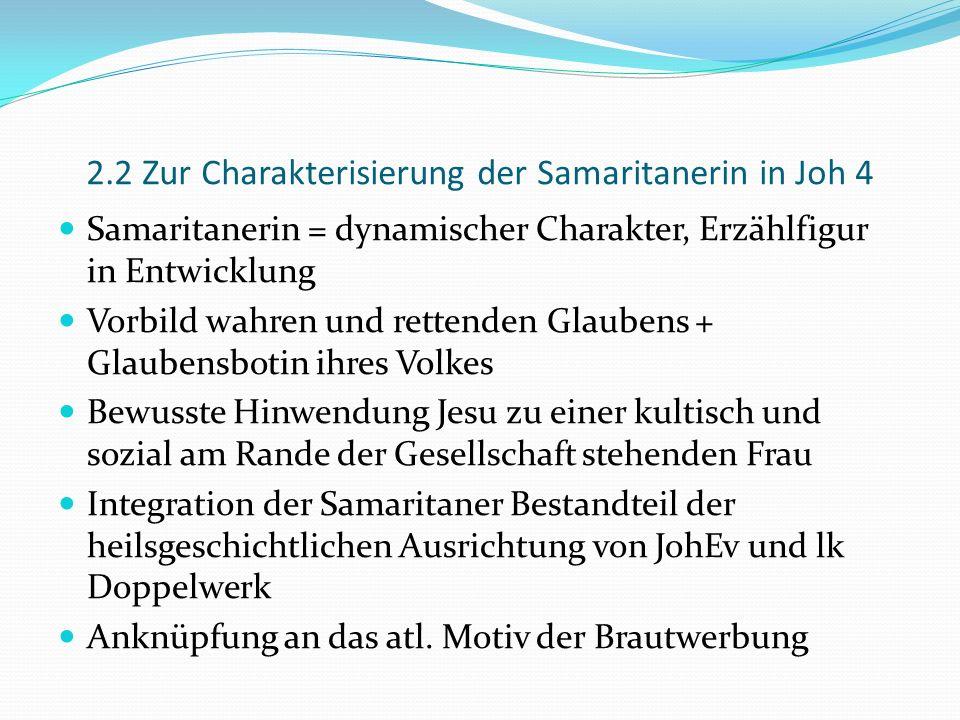 2.2 Zur Charakterisierung der Samaritanerin in Joh 4 Samaritanerin = dynamischer Charakter, Erzählfigur in Entwicklung Vorbild wahren und rettenden Gl