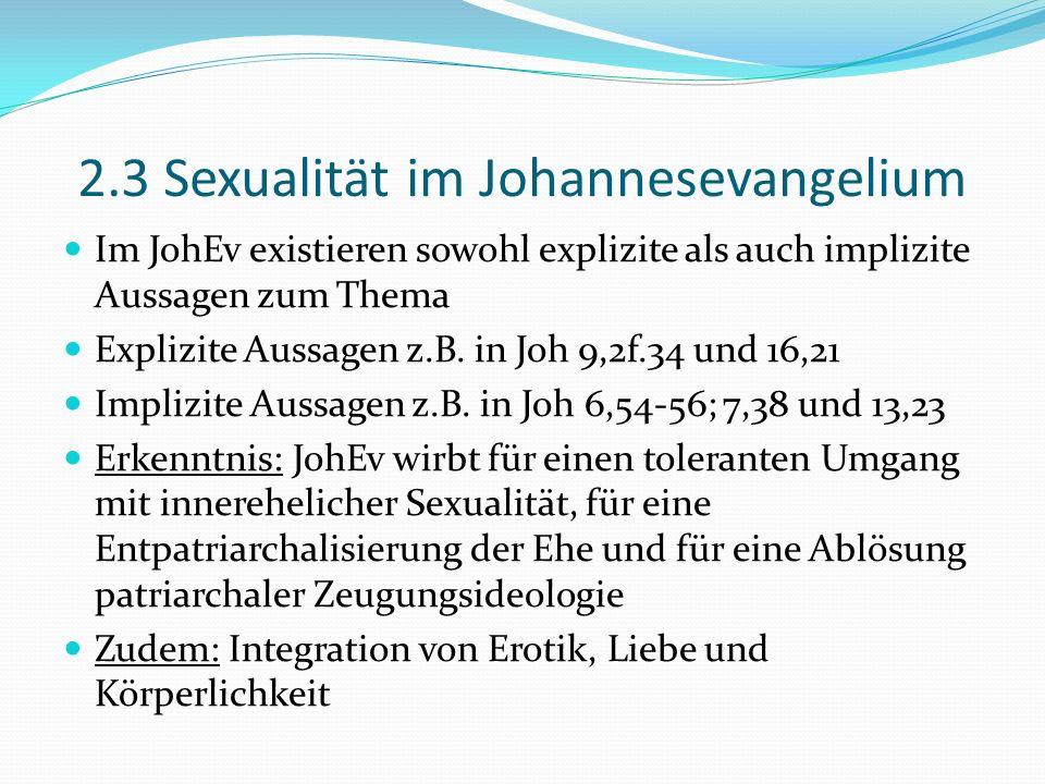 2.3 Sexualität im Johannesevangelium Im JohEv existieren sowohl explizite als auch implizite Aussagen zum Thema Explizite Aussagen z.B. in Joh 9,2f.34