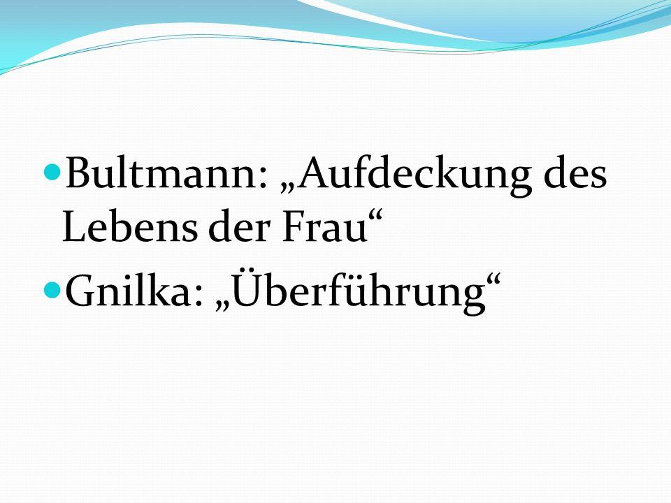 Bultmann: Aufdeckung des Lebens der Frau Gnilka: Überführung