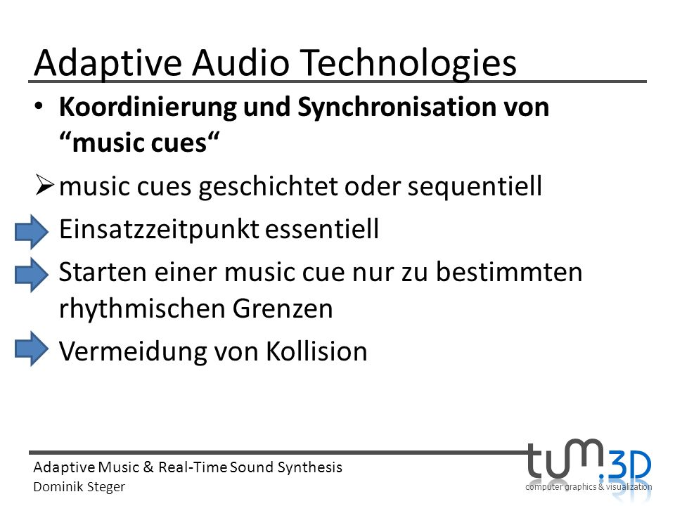 computer graphics & visualization Adaptive Music & Real-Time Sound Synthesis Dominik Steger Adaptive Audio Technologies Koordinierung und Synchronisat