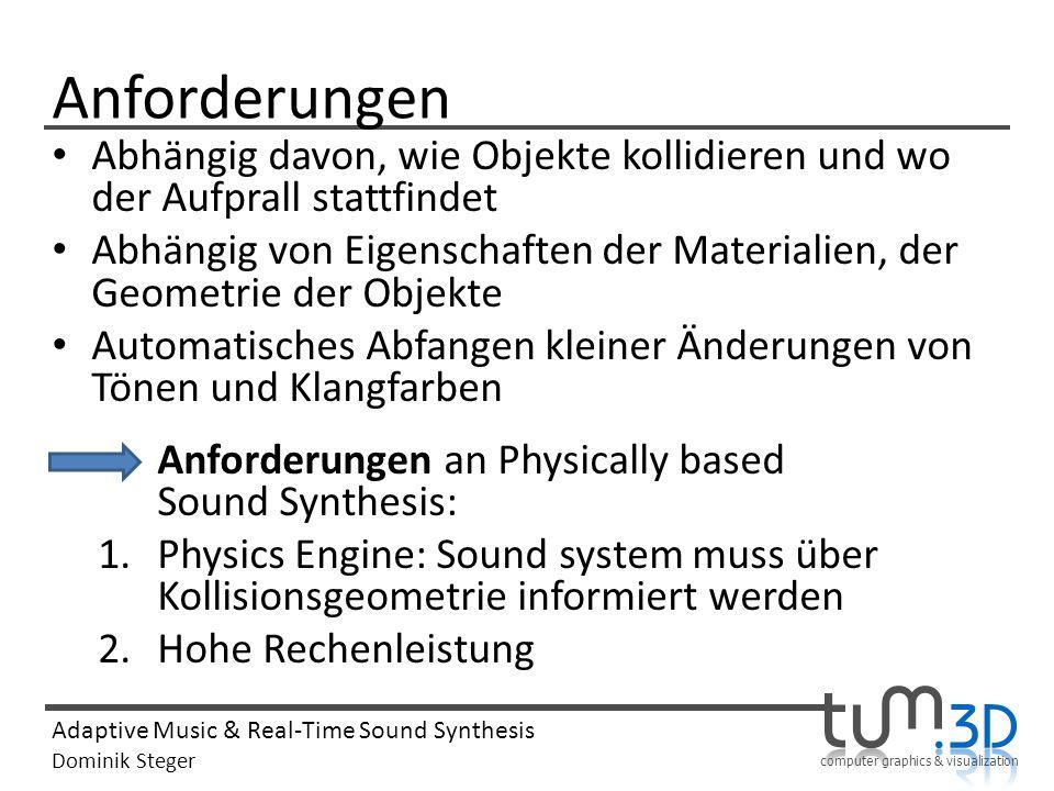 computer graphics & visualization Adaptive Music & Real-Time Sound Synthesis Dominik Steger Anforderungen Abhängig davon, wie Objekte kollidieren und