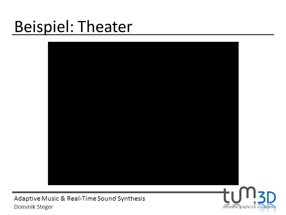 computer graphics & visualization Adaptive Music & Real-Time Sound Synthesis Dominik Steger Beispiel: Theater
