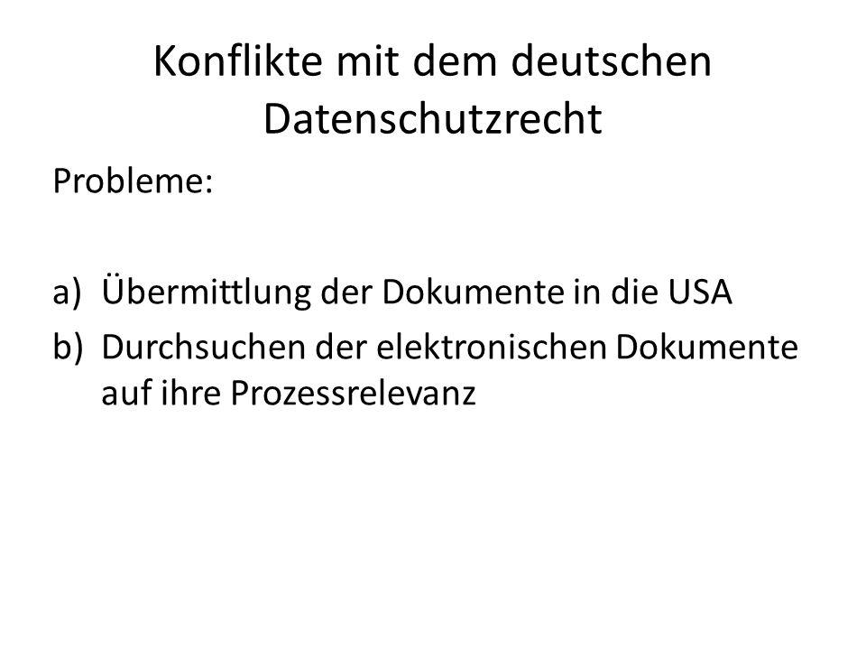 Konflikte mit dem deutschen Datenschutzrecht Probleme: a)Übermittlung der Dokumente in die USA b)Durchsuchen der elektronischen Dokumente auf ihre Prozessrelevanz