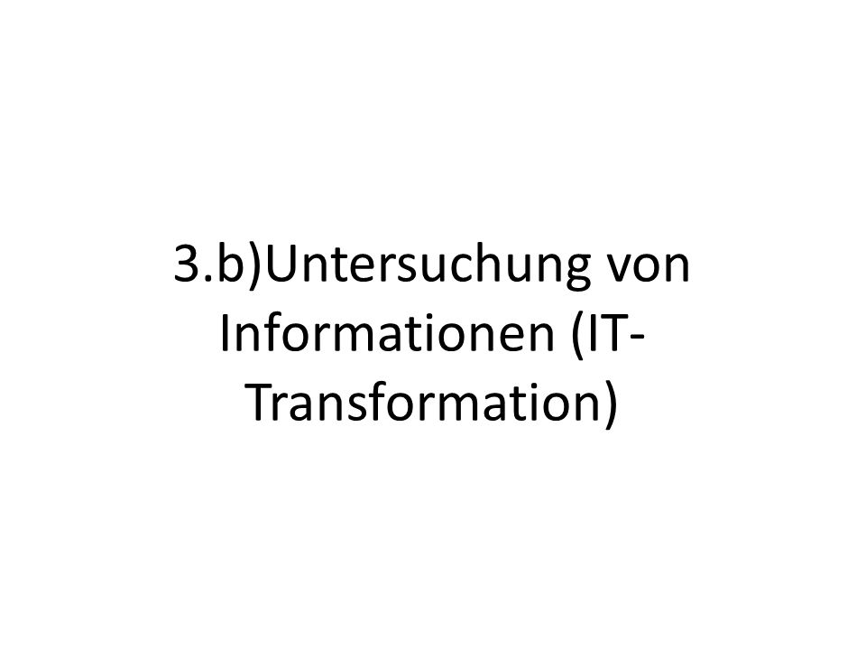 3.b)Untersuchung von Informationen (IT- Transformation)
