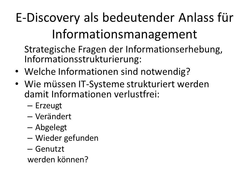 E-Discovery als bedeutender Anlass für Informationsmanagement Strategische Fragen der Informationserhebung, Informationsstrukturierung: Welche Informationen sind notwendig.