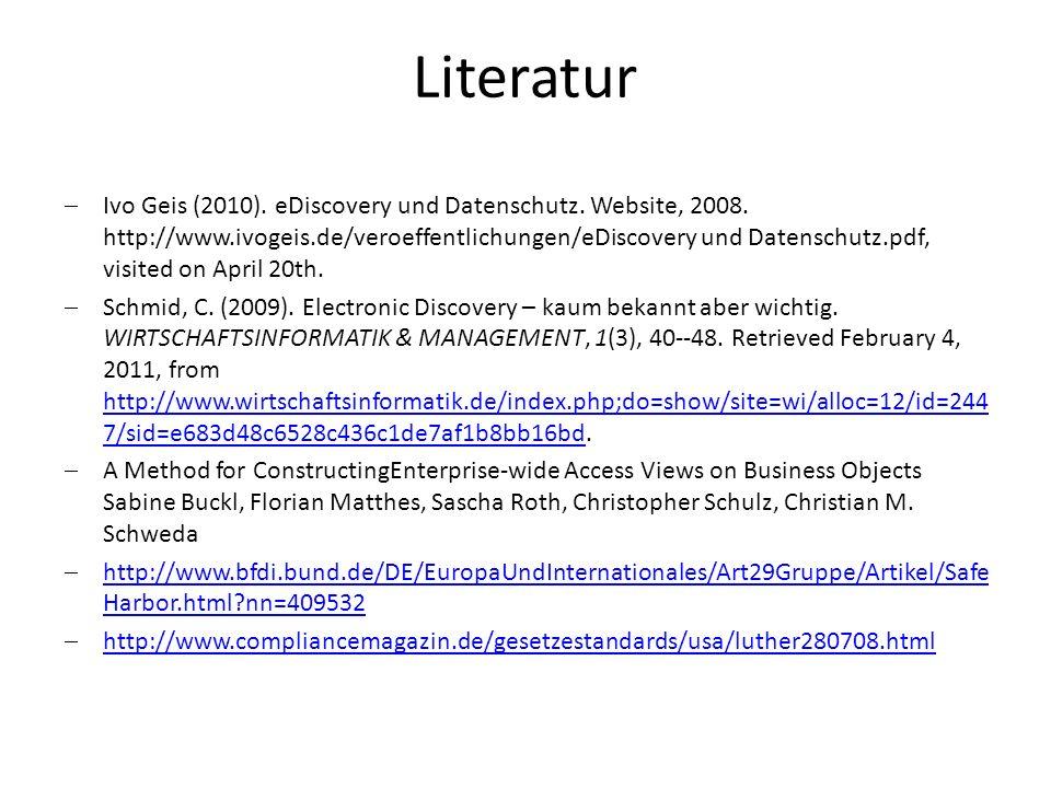 Literatur Ivo Geis (2010). eDiscovery und Datenschutz. Website, 2008. http://www.ivogeis.de/veroeffentlichungen/eDiscovery und Datenschutz.pdf, visite