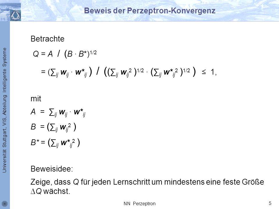 Universität Stuttgart, VIS, Abteilung Intelligente Systeme Beweis der Perzeptron-Konvergenz Betrachte Q= A / ( B B*) 1/2 = ( ij w ij w* ij ) / ( ( ij