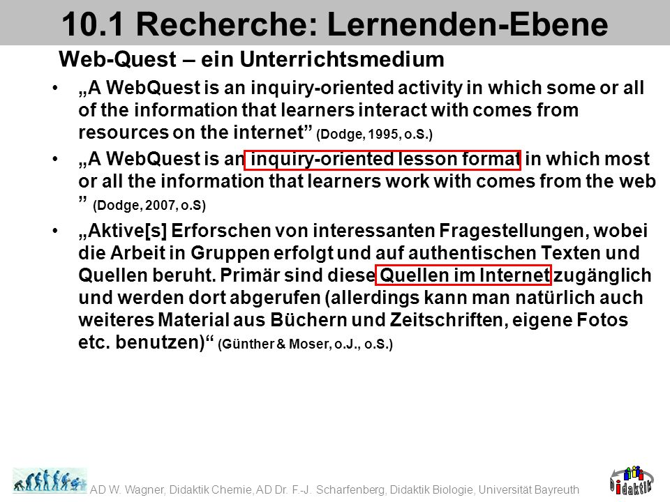 Web-Quest – ein Unterrichtsmedium A WebQuest is an inquiry-oriented activity in which some or all of the information that learners interact with comes