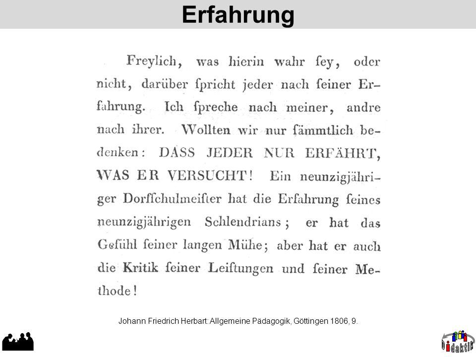 Erfahrung Johann Friedrich Herbart: Allgemeine Pädagogik, Göttingen 1806, 9.