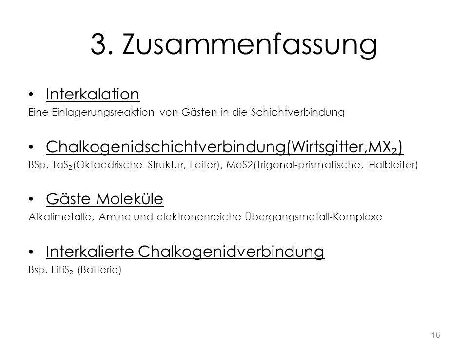3. Zusammenfassung Interkalation Eine Einlagerungsreaktion von Gästen in die Schichtverbindung Chalkogenidschichtverbindung(Wirtsgitter,MX ) BSp. TaS