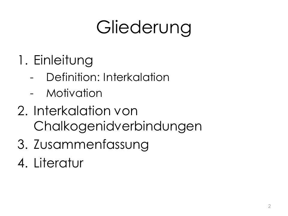 Gliederung 1.Einleitung -Definition: Interkalation -Motivation 2.Interkalation von Chalkogenidverbindungen 3.Zusammenfassung 4.Literatur 2