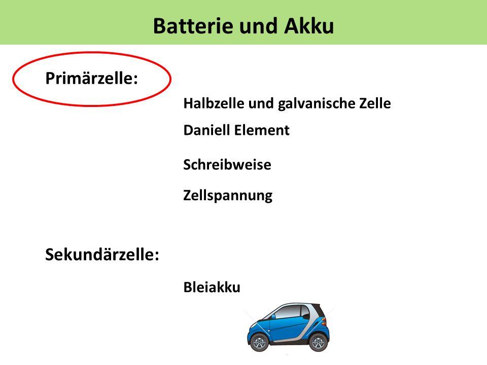 Batterie und Akku Primärzelle: Sekundärzelle: Halbzelle und galvanische Zelle Daniell Element Schreibweise Bleiakku Zellspannung