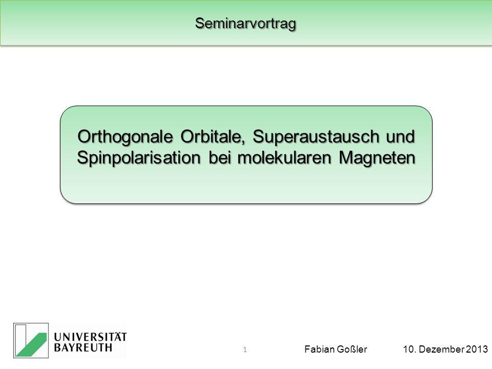 Gliederung 1.Magnetismus 2.Kooperativer Magnetismus Orthogonale Orbitale Superaustausch Spinpolarisation Fabian Goßler10.