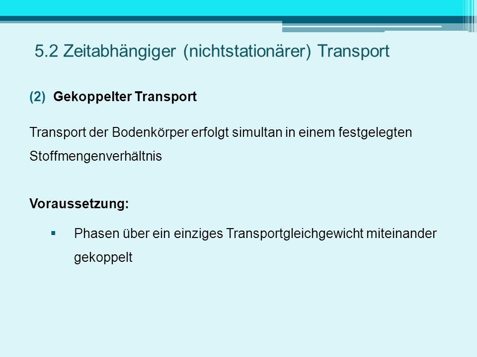 5.2 Zeitabhängiger (nichtstationärer) Transport (2)Gekoppelter Transport Transport der Bodenkörper erfolgt simultan in einem festgelegten Stoffmengenv