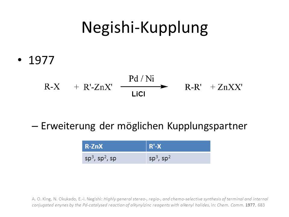 Negishi-Kupplung 1977 – Erweiterung der möglichen Kupplungspartner A. O. King, N. Okukado, E.-i. Negishi: Highly general stereo-, regio-, and chemo-se