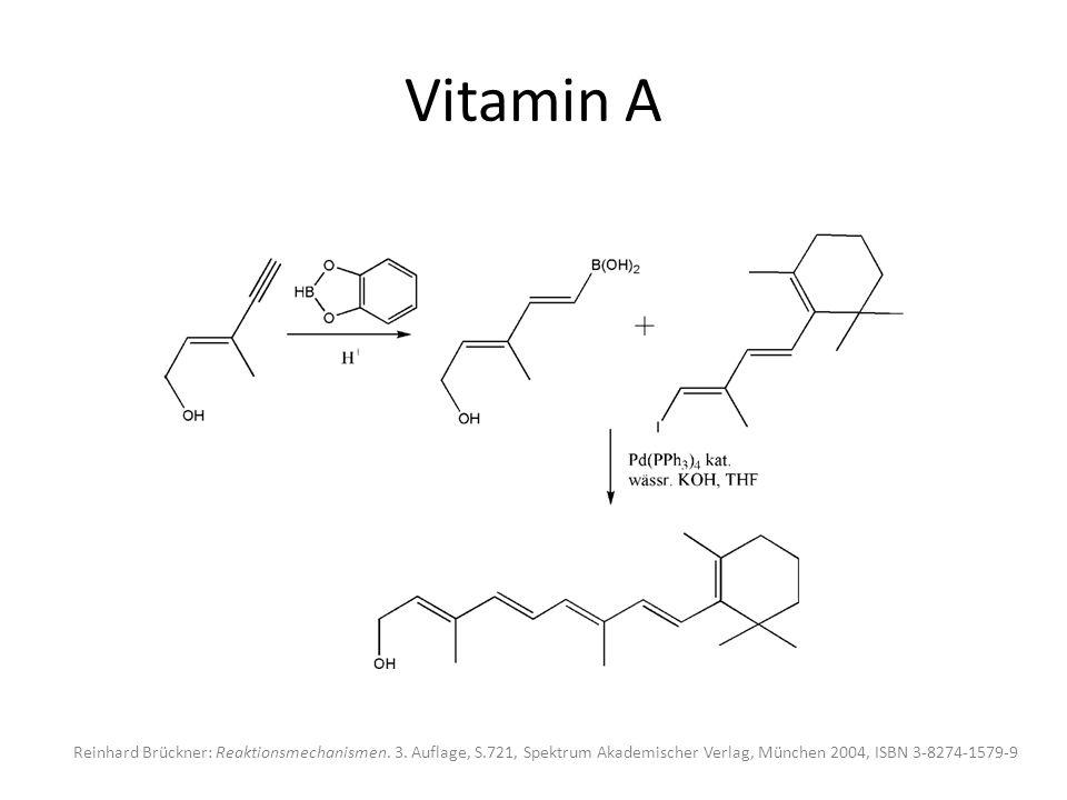 Vitamin A Reinhard Brückner: Reaktionsmechanismen. 3. Auflage, S.721, Spektrum Akademischer Verlag, München 2004, ISBN 3-8274-1579-9