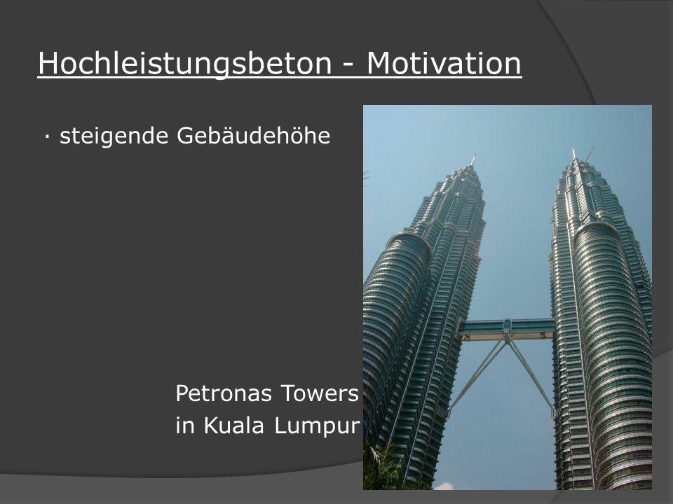 Hochleistungsbeton - Motivation · steigende Gebäudehöhe Petronas Towers in Kuala Lumpur