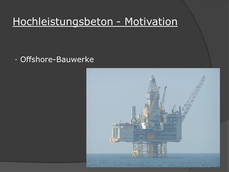 Hochleistungsbeton - Motivation · Offshore-Bauwerke