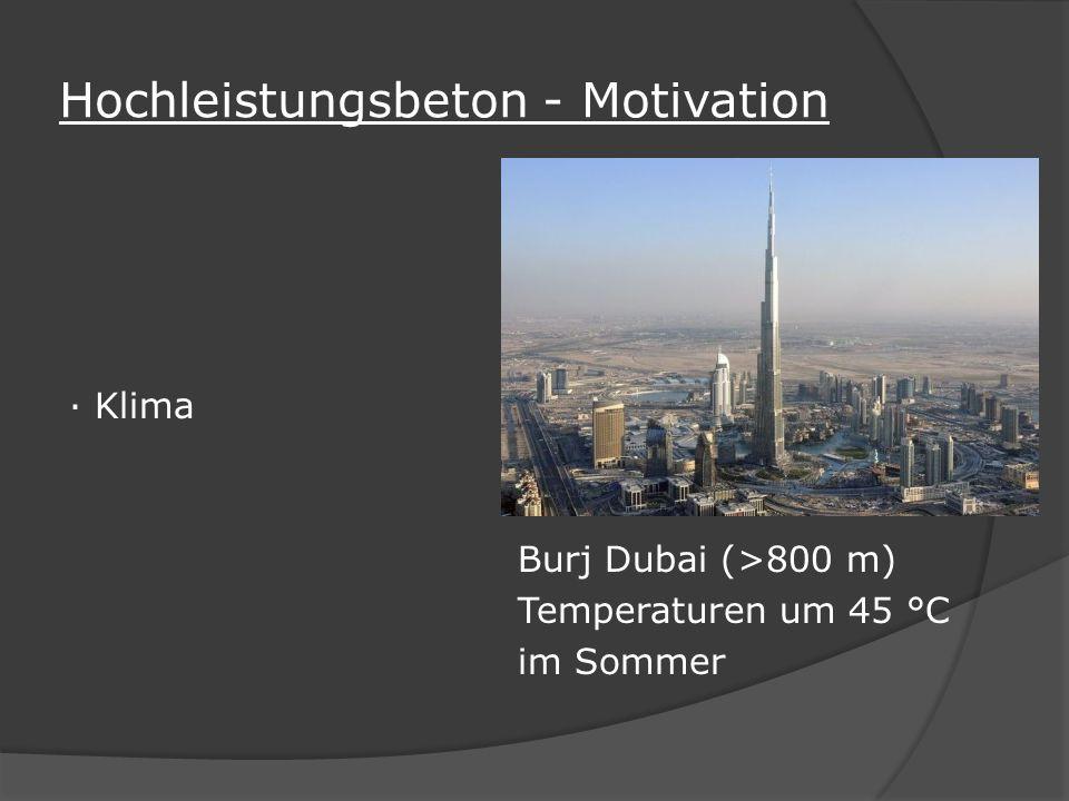 Hochleistungsbeton - Motivation · Klima Burj Dubai (>800 m) Temperaturen um 45 °C im Sommer