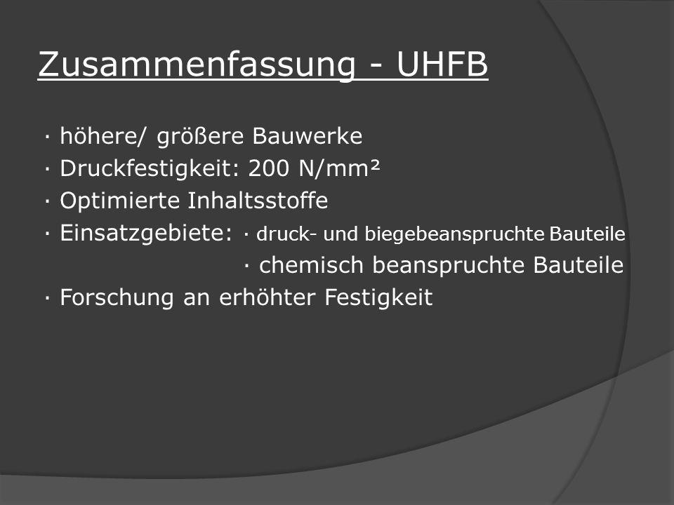 Zusammenfassung - UHFB · höhere/ größere Bauwerke · Druckfestigkeit: 200 N/mm² · Optimierte Inhaltsstoffe · Einsatzgebiete: · druck- und biegebeanspru